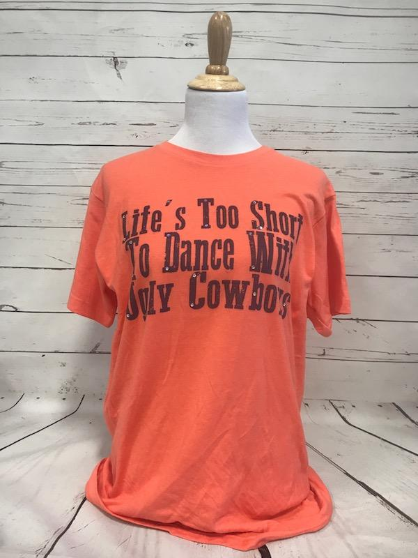 Life's Too Short to Dance with Ugly Cowboys Heathered Orange Tee