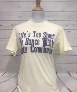 Life's Too Short to Dance with Ugly Cowboys Cream Tultex