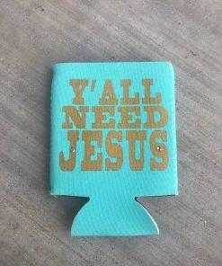 Y'all Need Jesus on Turquoise Koozie