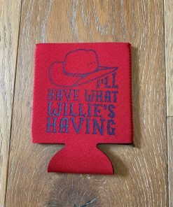 I'll Have What Willie's Having on Red Koozie
