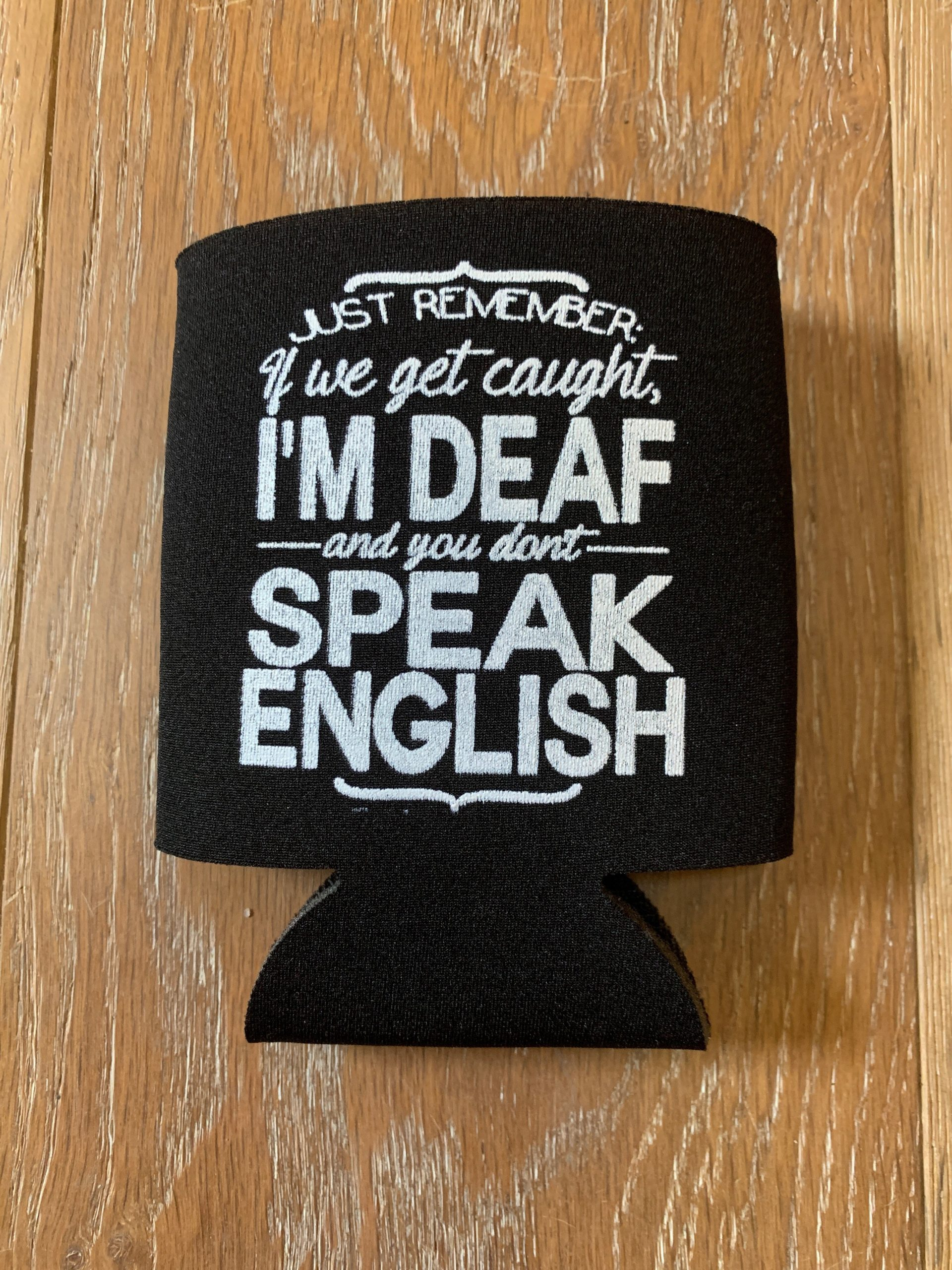 If We Get Caught I'm Deaf and You Don't Speak English on Black Koozie